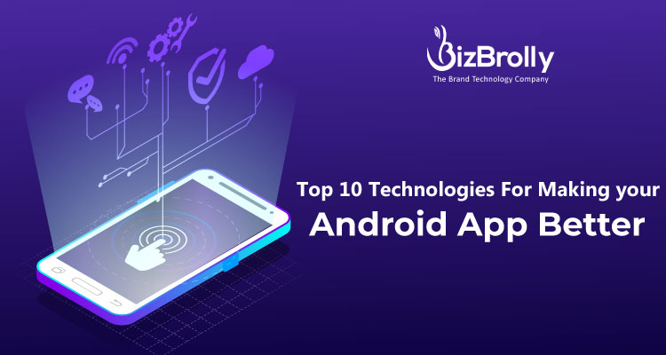 10 Technologies For Making Android App Better